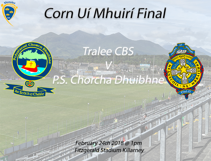 Click here for details about the 2018 Munster GAA Post-Primary Schools Corn Ui Mhuiri Final on Saturday February 24th at 1pm in Fitzgerald Stadium Killarney